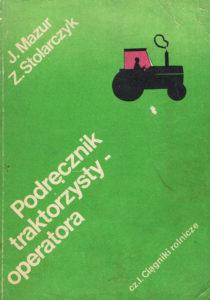 Book Cover: Podręcznik traktorzysty-operatora cz. I Ciągniki rolnicze J.Mazur, Z.Stolarczyk