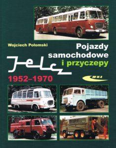 Book Cover: Pojazdy samochodowe i przyczepy Jelcz 1952-1970 W. Połomski