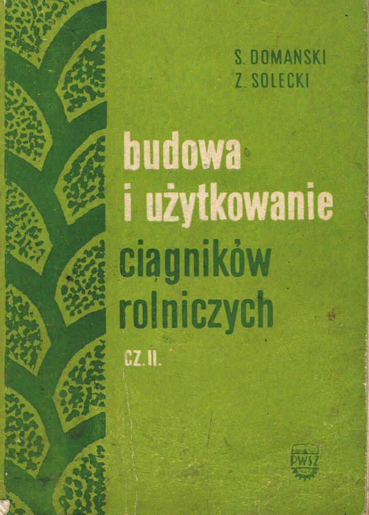 Book Cover: Budowa i użytkowanie ciągników rolniczych cz. II S. Domański, Z. Solecki