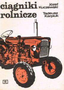 Book Cover: Ciągniki rolnicze J. Kuczewski, T. Karpiuk
