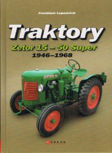 Book Cover: Traktory Zetor 15-50 Super 1946-1968 F. Lupomech